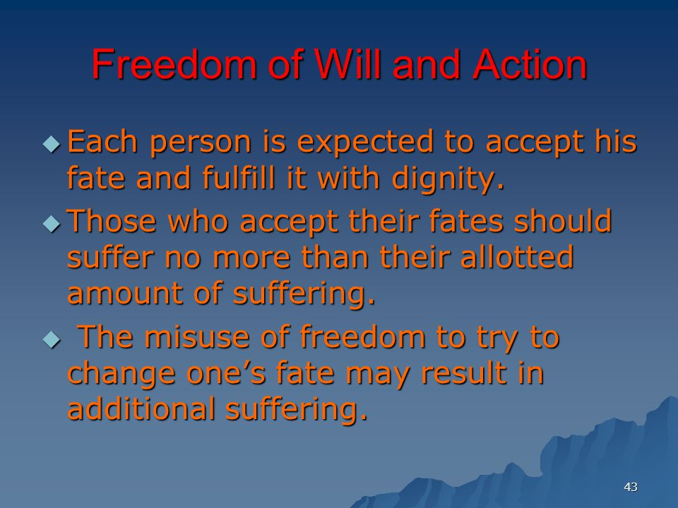 43 Freedom of Will and Action  Each person is expected to accept his fate and fulfill it with dignity.