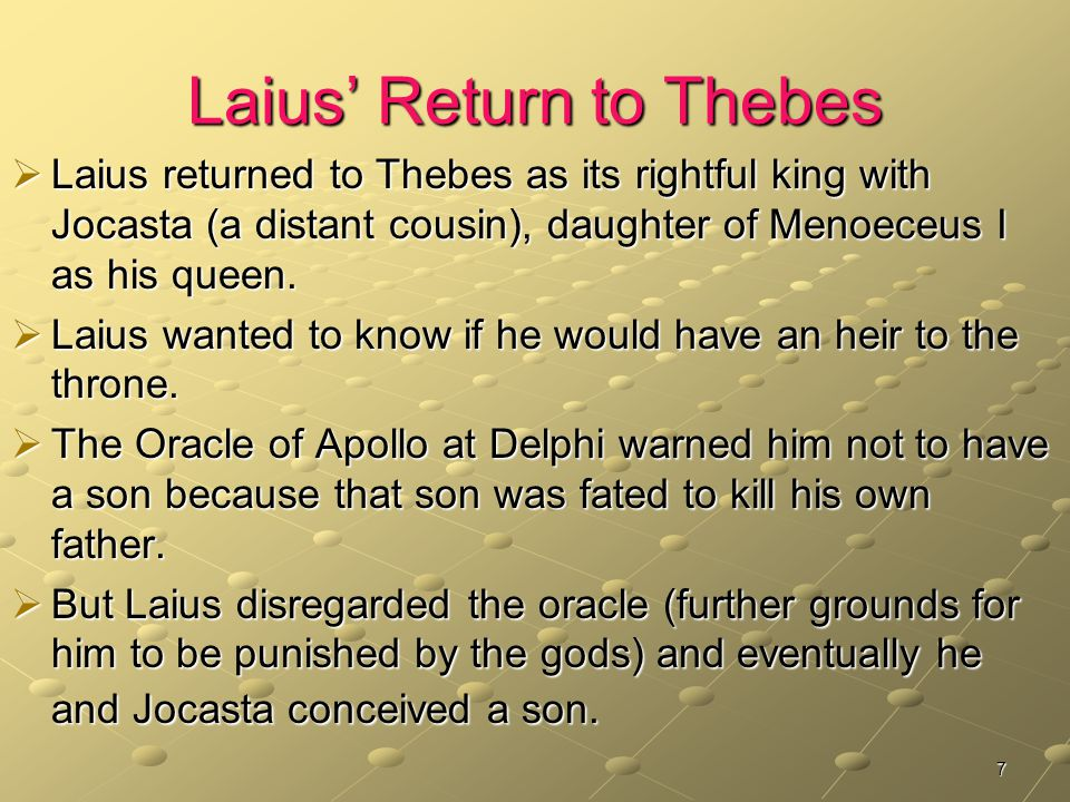 8 Laius Attempts to Change his Fate In his fear that the Oracle's prophecy would come true, Laius plotted to kill his son.
