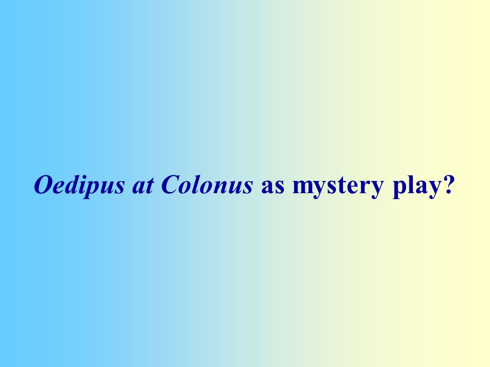 Oedipus at Colonus as mystery play