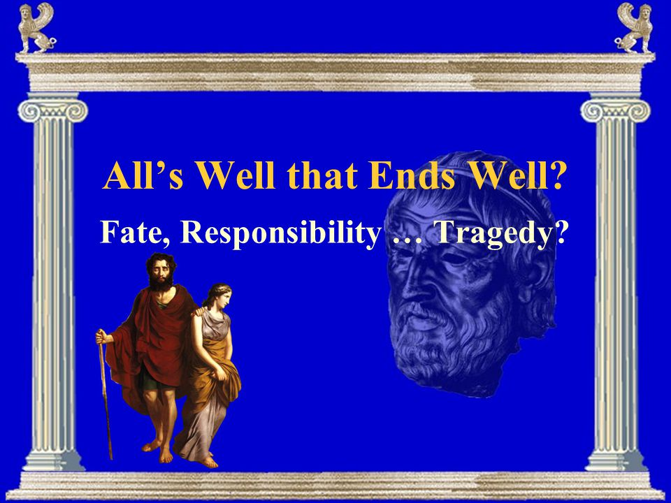 All's Well that Ends Well Fate, Responsibility … Tragedy