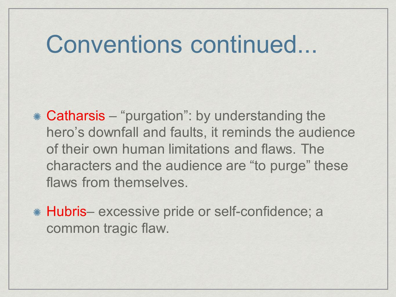 """Conventions continued... Catharsis – """"purgation"""": by understanding the hero's downfall and faults, it reminds the audience of their own human limitati"""