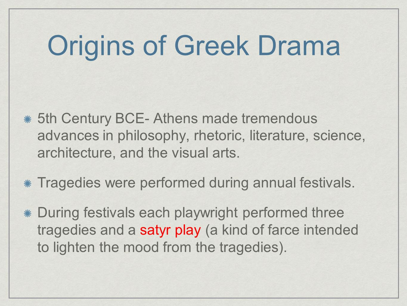 Origins of Greek Drama 5th Century BCE- Athens made tremendous advances in philosophy, rhetoric, literature, science, architecture, and the visual art