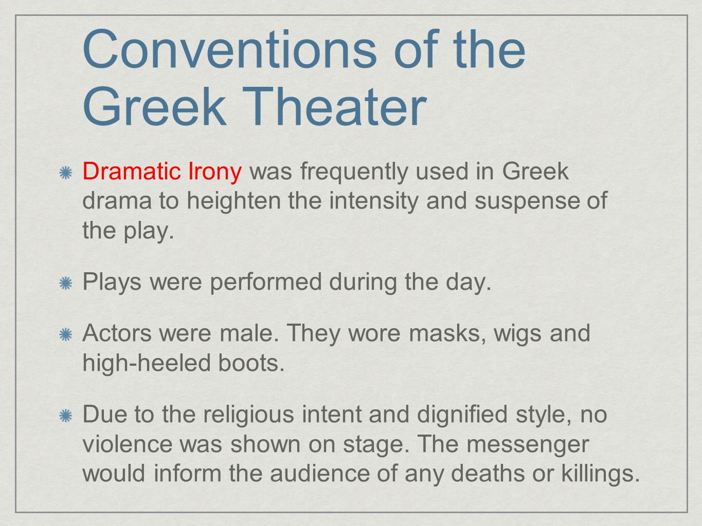 Conventions of the Greek Theater Dramatic Irony was frequently used in Greek drama to heighten the intensity and suspense of the play. Plays were perf