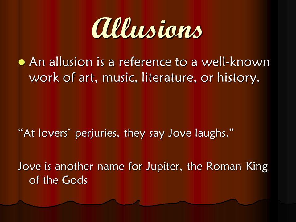 Allusions An allusion is a reference to a well-known work of art, music, literature, or history.