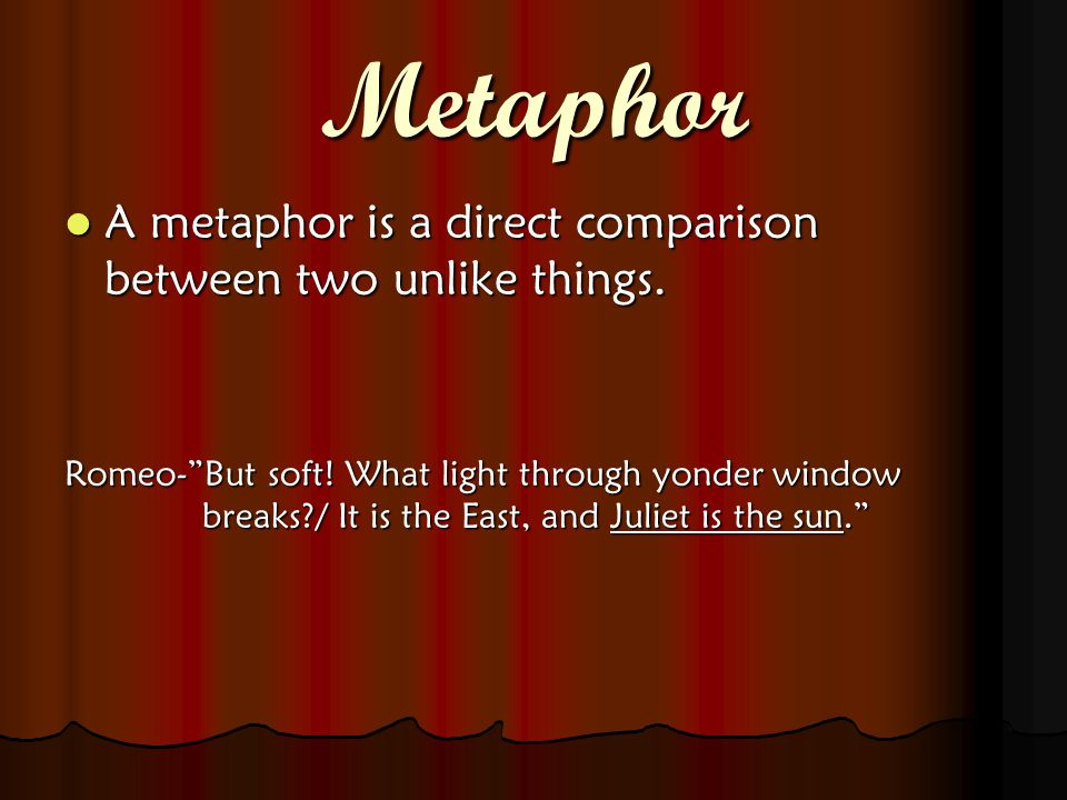 Metaphor A metaphor is a direct comparison between two unlike things.