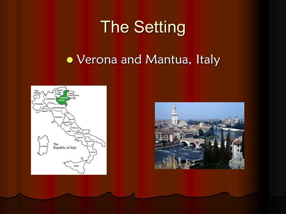 The Setting Verona and Mantua, Italy Verona and Mantua, Italy