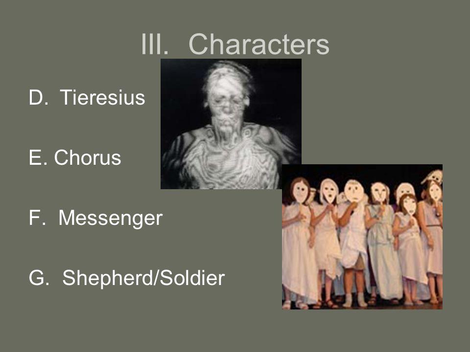 III. Characters D.Tieresius E. Chorus F. Messenger G. Shepherd/Soldier