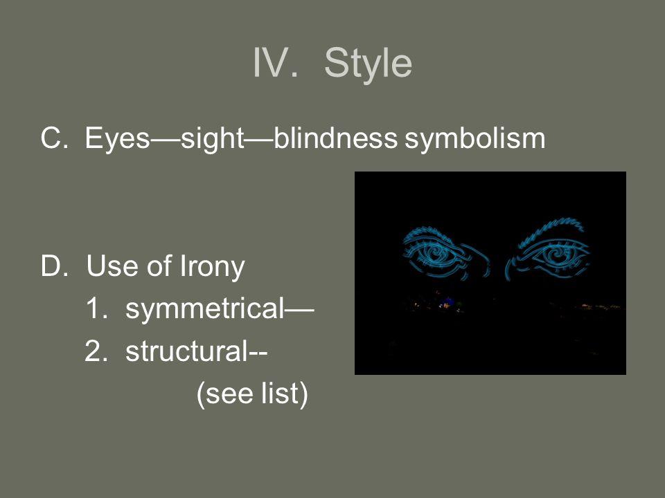 IV. Style C.Eyes—sight—blindness symbolism D. Use of Irony 1.