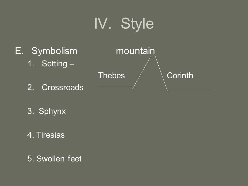 IV. Style E.Symbolism mountain 1.Setting – Thebes Corinth 2.Crossroads 3.