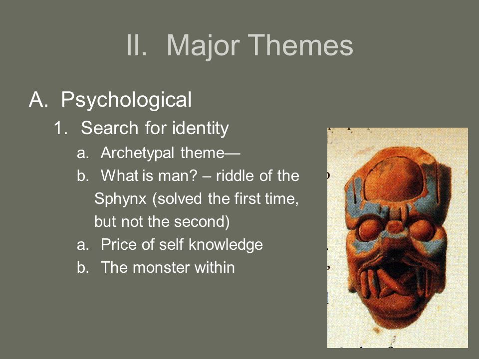 II. Major Themes A.Psychological 1.Search for identity a.Archetypal theme— b.What is man.