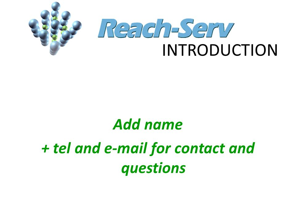 INTRODUCTION Add name + tel and e-mail for contact and questions