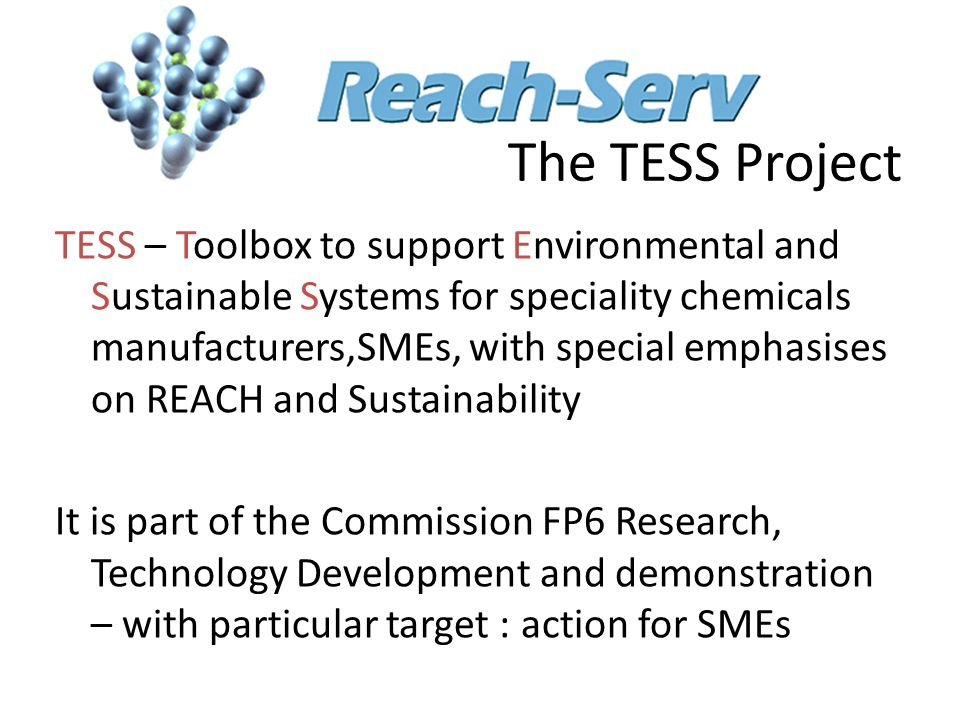 The TESS Project TESS – Toolbox to support Environmental and Sustainable Systems for speciality chemicals manufacturers,SMEs, with special emphasises