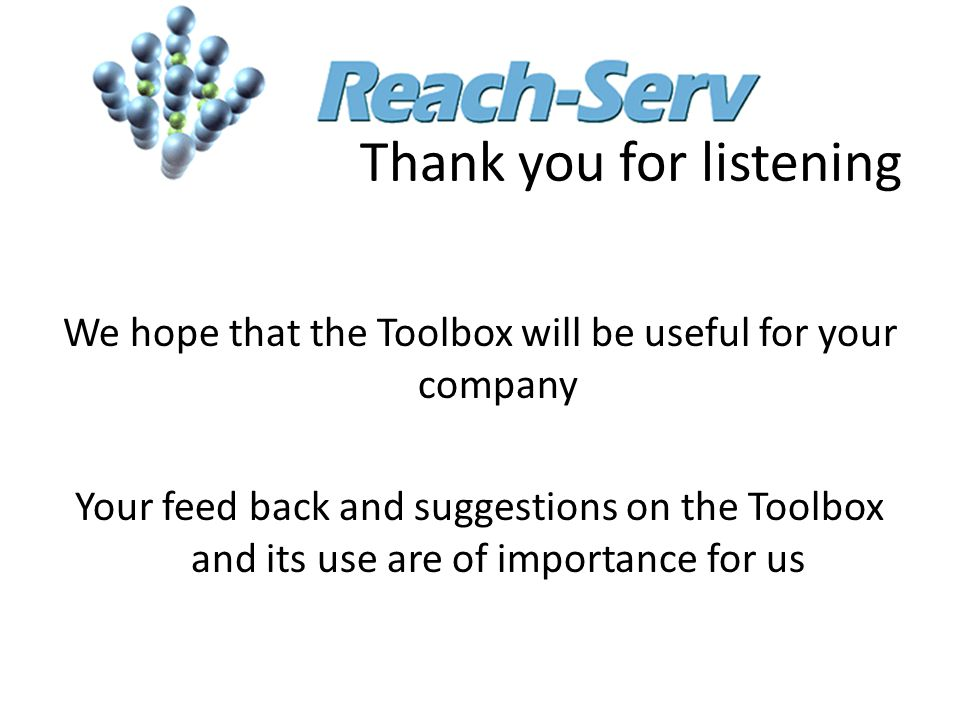 Thank you for listening We hope that the Toolbox will be useful for your company Your feed back and suggestions on the Toolbox and its use are of impo
