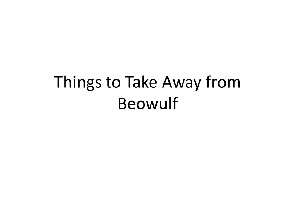 Things to Take Away from Beowulf