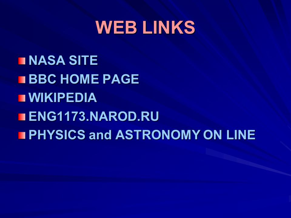 WEB LINKS NASA SITE BBC HOME PAGE WIKIPEDIAENG1173.NAROD.RU PHYSICS and ASTRONOMY ON LINE