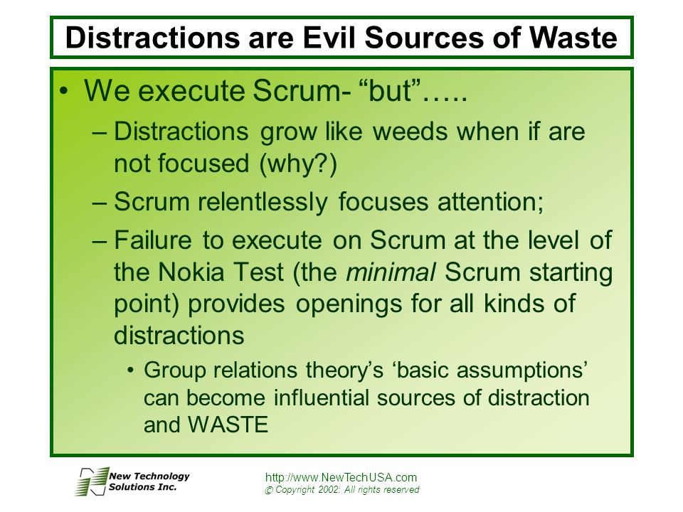 http://www.NewTechUSA.com © Copyright 2002: All rights reserved Distractions are Evil Sources of Waste We execute Scrum- but …..