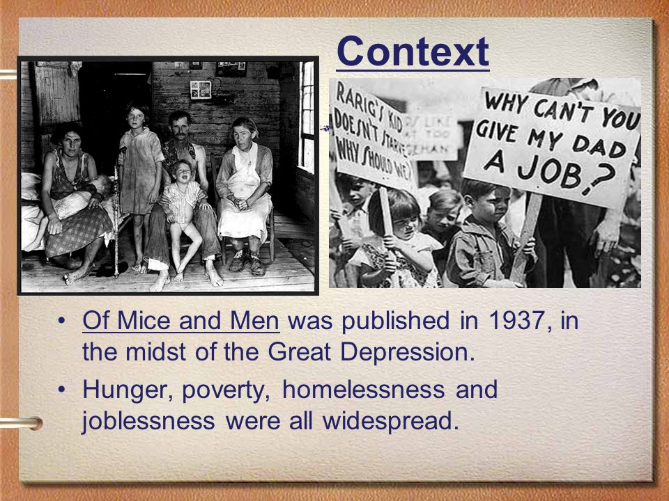 Context Of Mice and Men was published in 1937, in the midst of the Great Depression.
