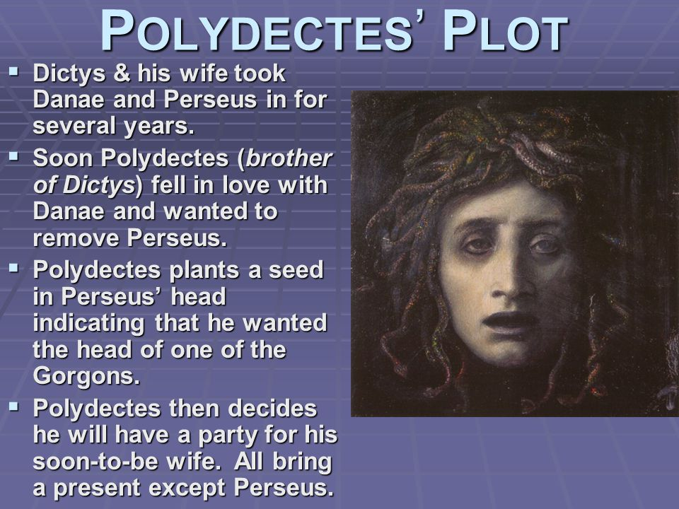 P OLYDECTES ' P LOT  Dictys & his wife took Danae and Perseus in for several years.