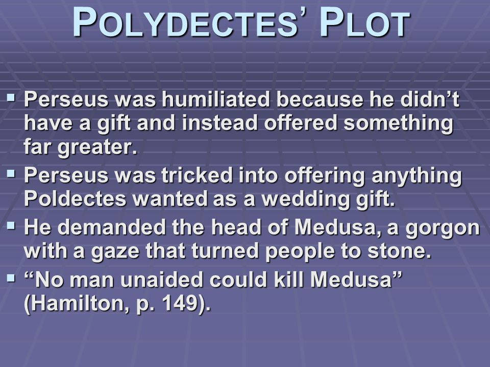  Perseus was humiliated because he didn't have a gift and instead offered something far greater.