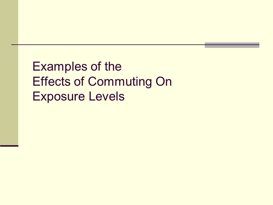 Examples of the Effects of Commuting On Exposure Levels