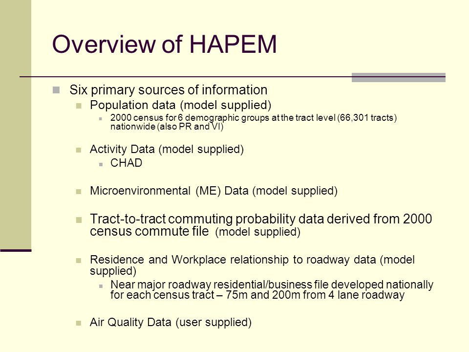 Overview of HAPEM Six primary sources of information Population data (model supplied) 2000 census for 6 demographic groups at the tract level (66,301