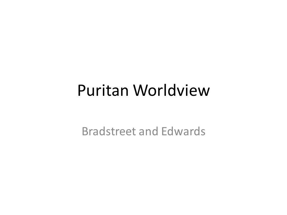 Puritan Worldview Bradstreet and Edwards