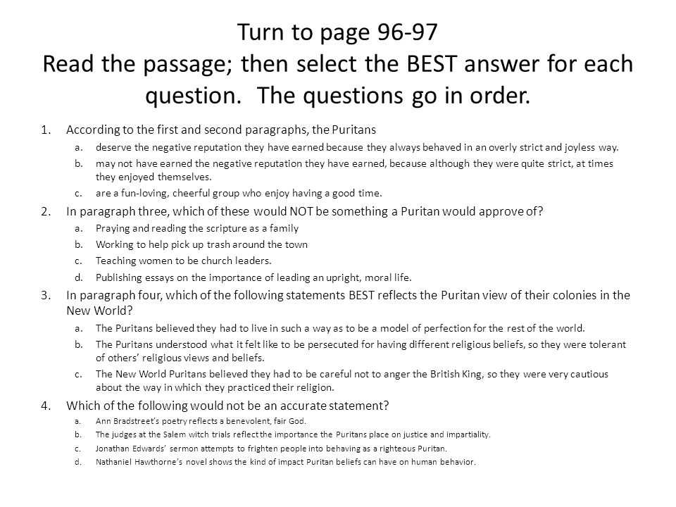 Turn to page 96-97 Read the passage; then select the BEST answer for each question. The questions go in order. 1.According to the first and second par