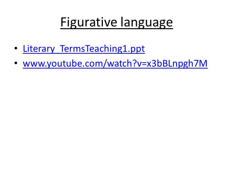 Figurative language Literary_TermsTeaching1.ppt www.youtube.com/watch?v=x3bBLnpgh7M