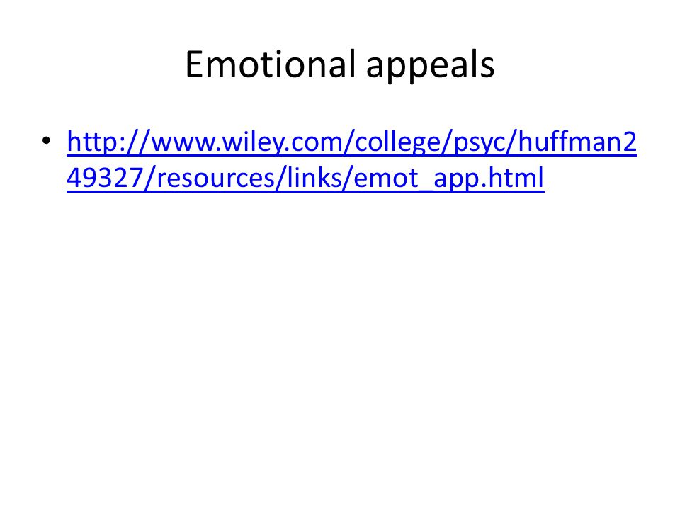 Emotional appeals http://www.wiley.com/college/psyc/huffman2 49327/resources/links/emot_app.html http://www.wiley.com/college/psyc/huffman2 49327/reso