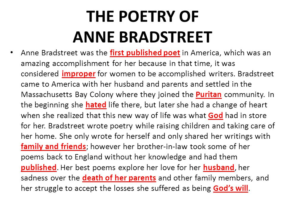 THE POETRY OF ANNE BRADSTREET Anne Bradstreet was the first published poet in America, which was an amazing accomplishment for her because in that tim