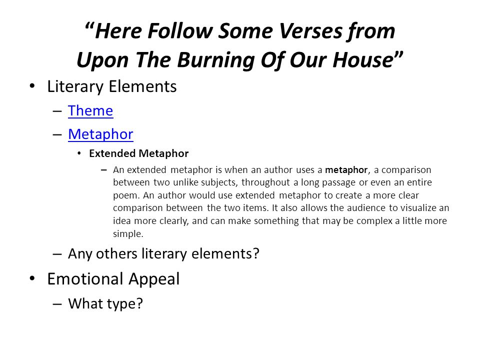 """""""Here Follow Some Verses from Upon The Burning Of Our House"""" Literary Elements – Theme Theme – Metaphor Metaphor Extended Metaphor – An extended metap"""