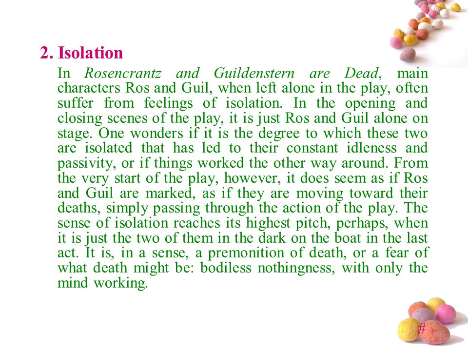 # 2. Isolation In Rosencrantz and Guildenstern are Dead, main characters Ros and Guil, when left alone in the play, often suffer from feelings of isol