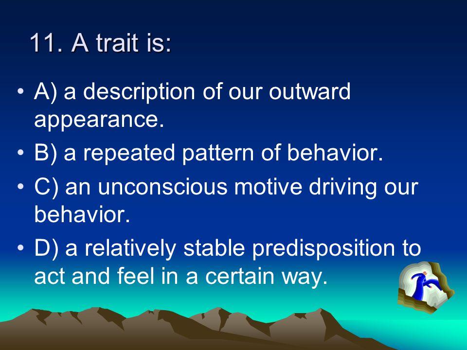 11. A trait is: A) a description of our outward appearance.