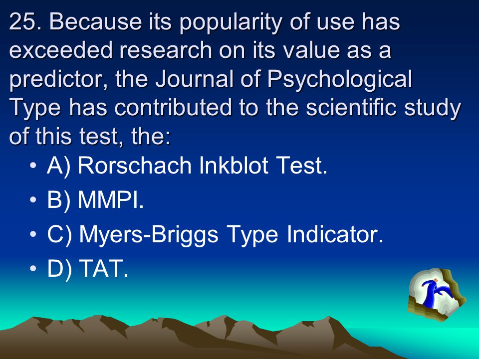 25. Because its popularity of use has exceeded research on its value as a predictor, the Journal of Psychological Type has contributed to the scientif