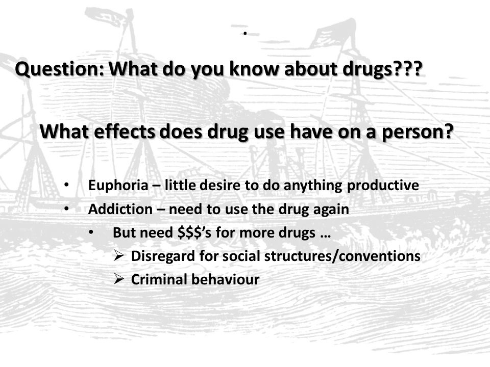 Question: What do you know about drugs . What effects does drug use have on a person.