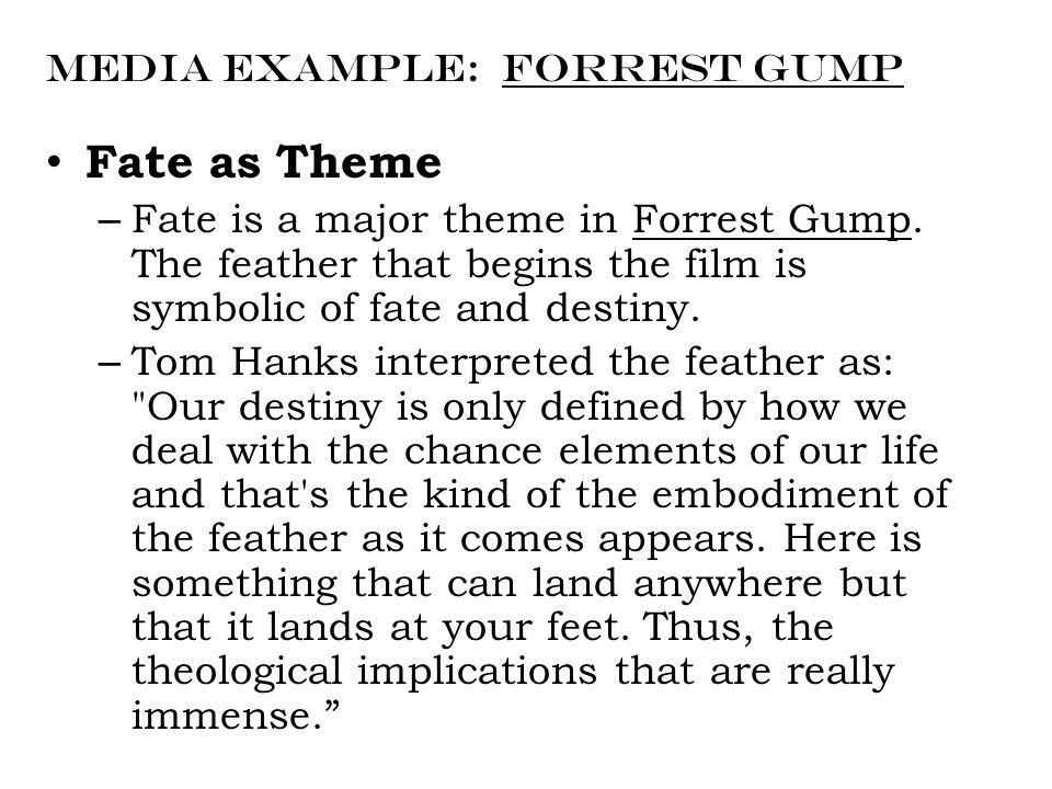 Media Example: Forrest Gump Fate as Theme – Fate is a major theme in Forrest Gump.