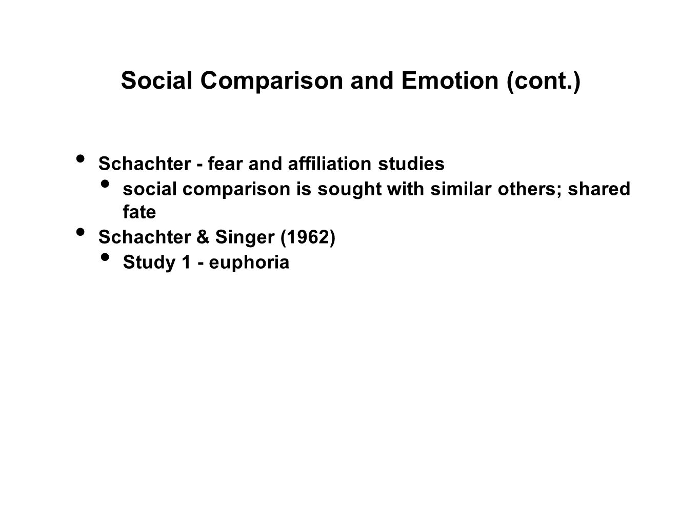 Social Comparison and Emotion (cont.) Schachter - fear and affiliation studies social comparison is sought with similar others; shared fate Schachter