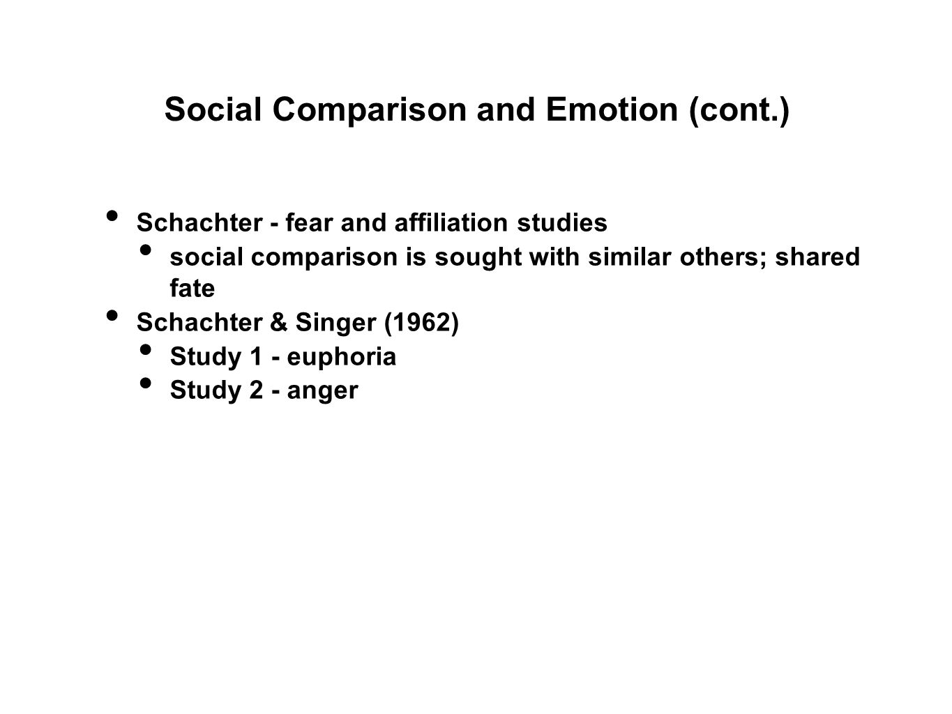 Schachter - fear and affiliation studies social comparison is sought with similar others; shared fate Schachter & Singer (1962) Study 1 - euphoria Study 2 - anger Social Comparison and Emotion (cont.)