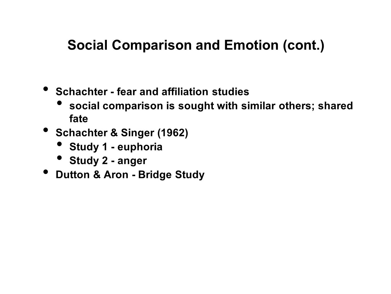 Schachter - fear and affiliation studies social comparison is sought with similar others; shared fate Schachter & Singer (1962) Study 1 - euphoria Study 2 - anger Dutton & Aron - Bridge Study Social Comparison and Emotion (cont.)