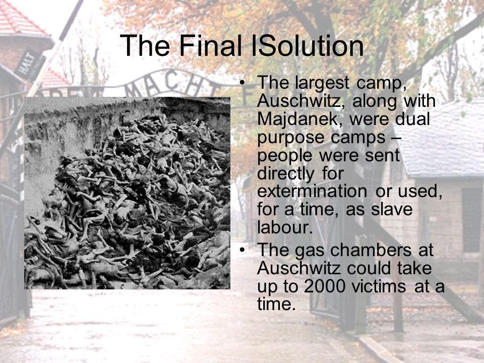 The Final Solution Between 1 & 2 million were killed at Auschwitz.