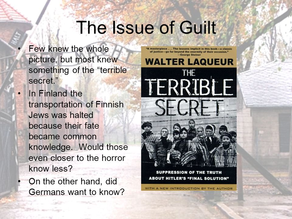 The Issue of Guilt In August, 1945 philosopher Karl Jaspers told his fellow Germans: – We did not go into the streets when our Jewish friends were led away; we did not scream until we too were destroyed.
