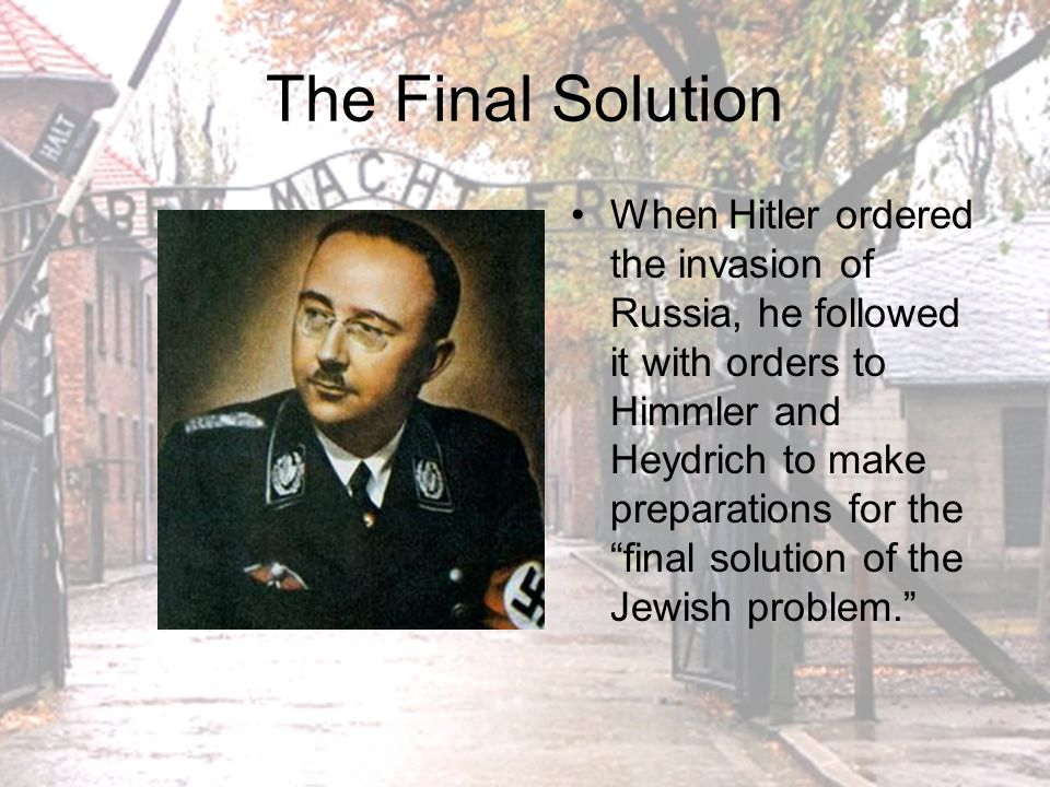 The Final Solution No written order exists, but Himmler told senior SS leaders that for certain things, there must be no records.
