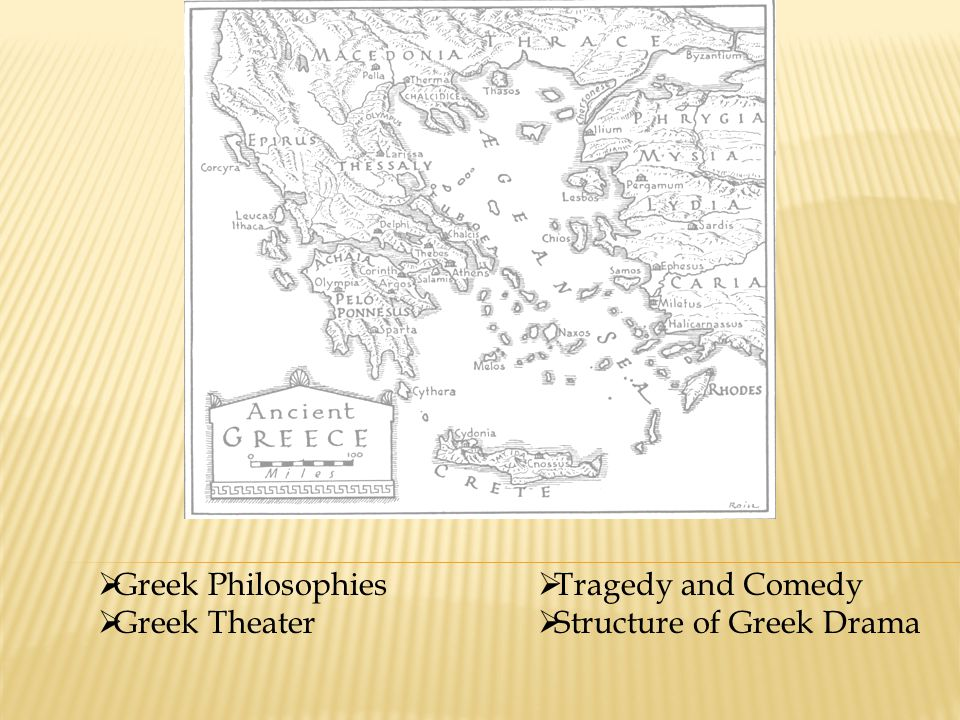  Greek Philosophies  Greek Theater  Tragedy and Comedy  Structure of Greek Drama