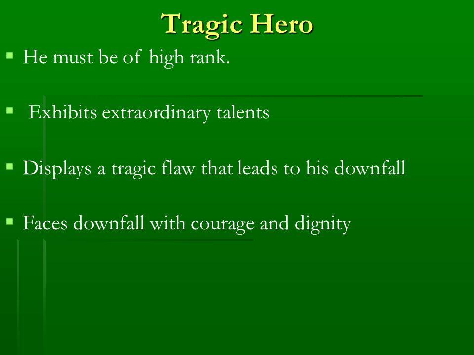 Tragic Hero  He must be of high rank.