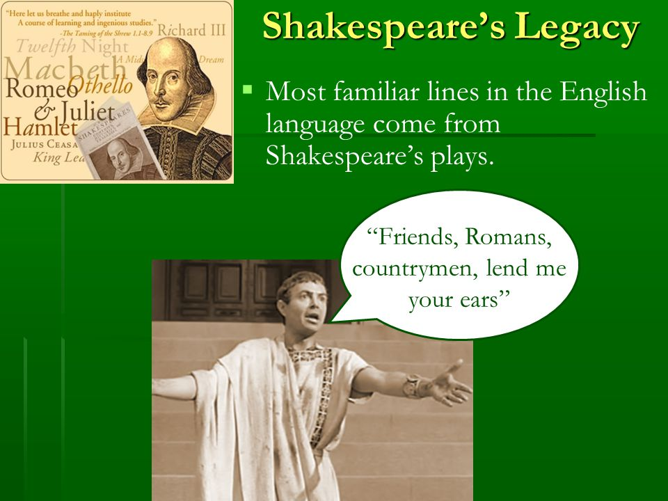 Shakespeare's Legacy   Most familiar lines in the English language come from Shakespeare's plays.
