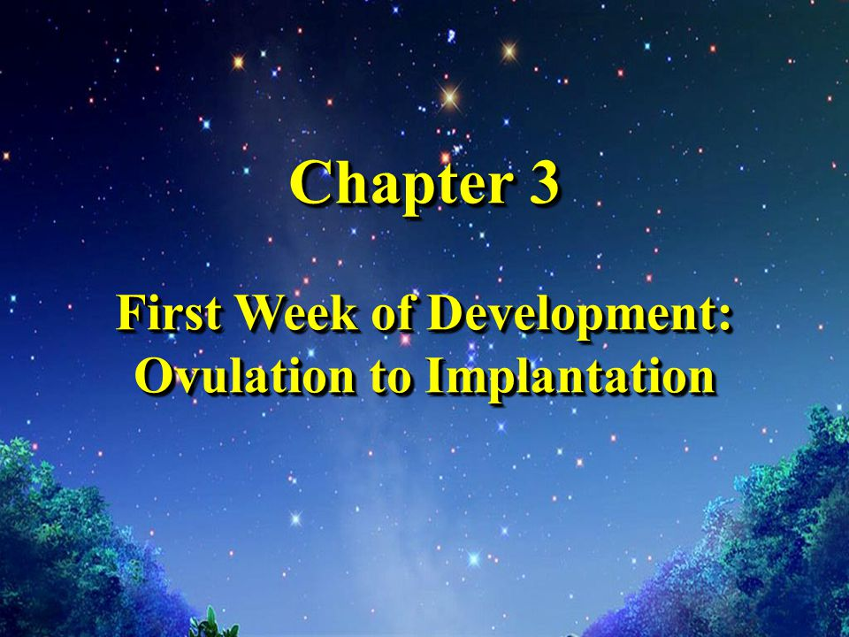 Chapter 3 First Week of Development: Ovulation to Implantation Chapter 3 First Week of Development: Ovulation to Implantation