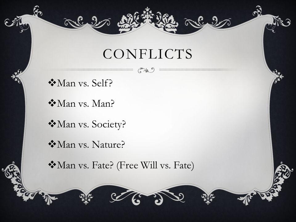 CONFLICTS  Man vs. Self.  Man vs. Man.  Man vs.