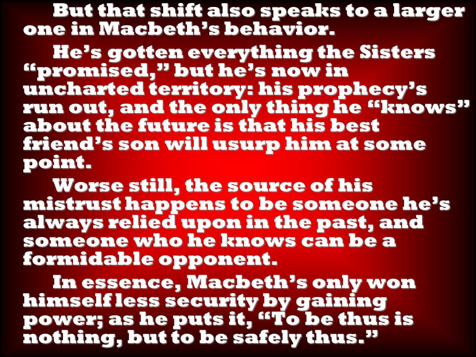 But that shift also speaks to a larger one in Macbeth's behavior.