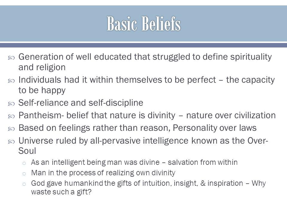  Generation of well educated that struggled to define spirituality and religion  Individuals had it within themselves to be perfect – the capacity t