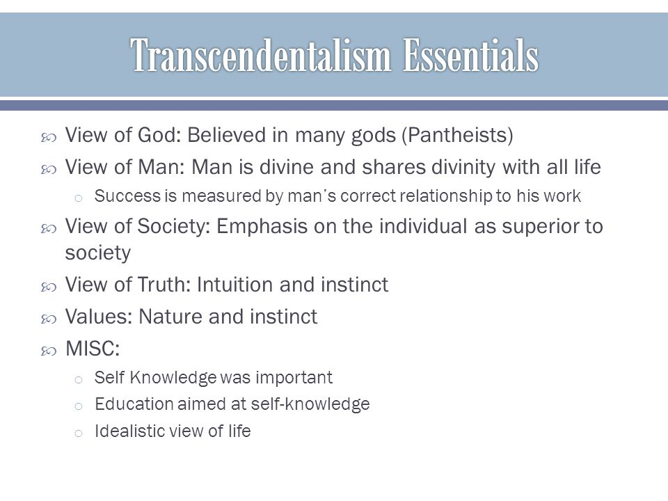  View of God: Believed in many gods (Pantheists)  View of Man: Man is divine and shares divinity with all life o Success is measured by man's correc